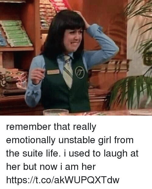 suite life: remember that really emotionally unstable girl from the suite life. i used to laugh at her but now i am her https://t.co/akWUPQXTdw