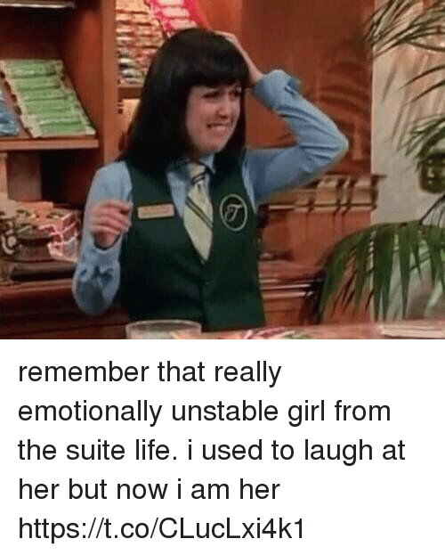 suite life: remember that really emotionally unstable girl from the suite life. i used to laugh at her but now i am her https://t.co/CLucLxi4k1