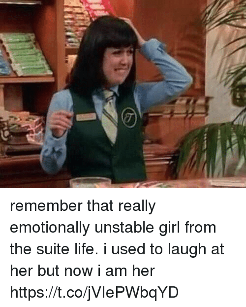 suite life: remember that really emotionally unstable girl from the suite life. i used to laugh at her but now i am her https://t.co/jVIePWbqYD