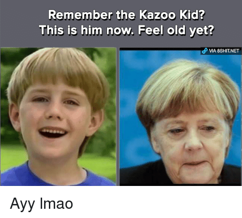 The Kazoo Kid: Remember the Kazoo Kid?  This is him now. Feel old yet? Ayy lmao