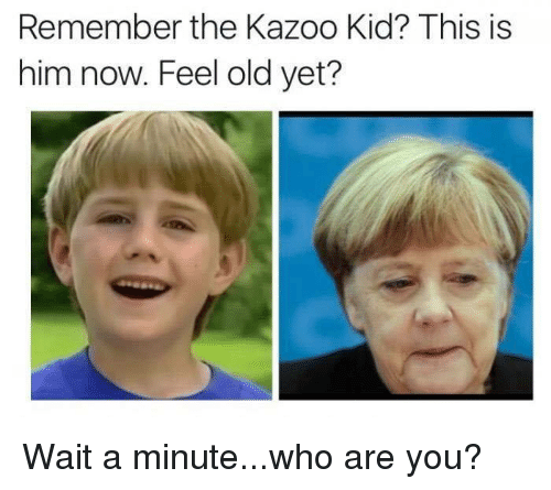 The Kazoo Kid: Remember the Kazoo Kid? This is  him now. Feel old yet? Wait a minute...who are you?