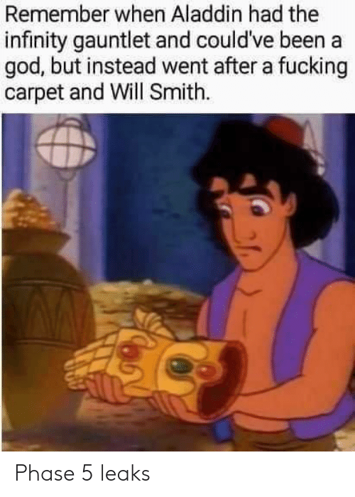 Aladdin: Remember when Aladdin had the  infinity gauntlet and could've been a  god, but instead went after a fucking  carpet and Will Smith Phase 5 leaks