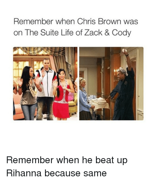 Chris Brown, Life, and Rihanna: Remember when Chris Brown was  on The Suite Life of Zack & Cody Remember when he beat up Rihanna because same