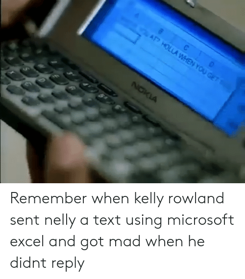 Kelly Rowland: Remember when kelly rowland sent nelly a text using microsoft excel and got mad when he didnt reply