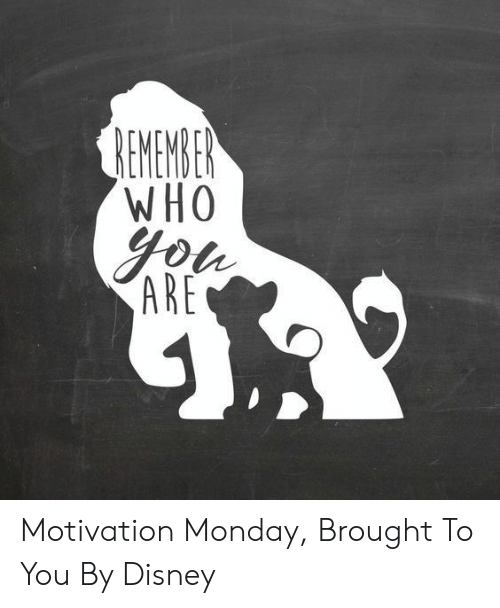 who you are: REMEMBER  WHO  you  ARE Motivation Monday, Brought To You By Disney
