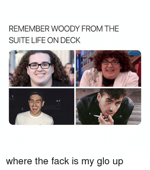 suite life: REMEMBER WOODY FROM THE  SUITE LIFE ON DECK where the fack is my glo up
