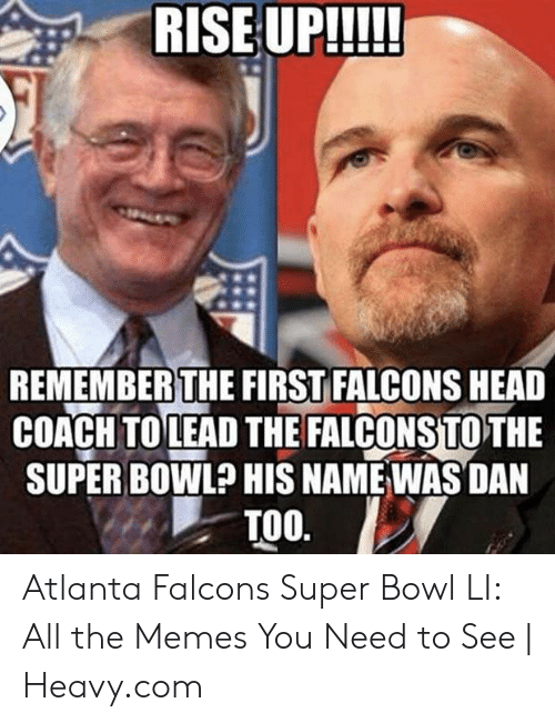 Atlanta Falcons, Head, and Memes: REMEMBERTHE FIRST FALCONS HEAD  COACH TOLEAD THE FALCONSTOTHE  SUPER BOWL? HIS NAMEWAS DAN  TOO Atlanta Falcons Super Bowl LI: All the Memes You Need to See | Heavy.com