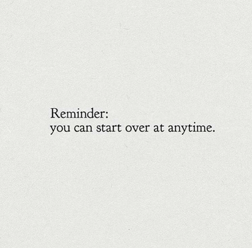 Can, You, and Reminder: Reminder:  you can start over at anytime.