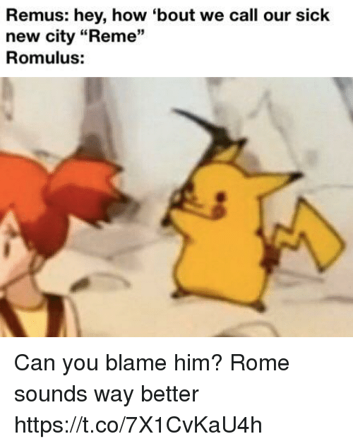 """New City: Remus: hey, how 'bout we call our Sick  new city """"Reme""""  Romulus:  13 Can you blame him? Rome sounds way better https://t.co/7X1CvKaU4h"""