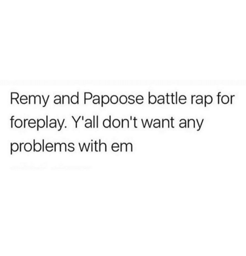Foreplayed: Remy and Papoose battle rap for  foreplay. Yall don't want any  problems with em
