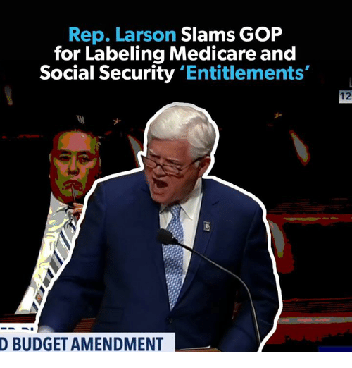 Medicare: Rep, Larson Slams GOP  for Labeling Medicare and  Social Security 'Entitlements'  12  ナ  D BUDGET AMENDMENT