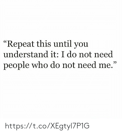 "Memes, 🤖, and Who: ""Repeat this until you  understand it: I do not need  people who do not need me."" https://t.co/XEgtyl7P1G"
