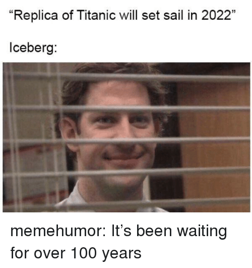 """Anaconda, Titanic, and Tumblr: """"Replica of Titanic will set sail in 2022""""  3  lceberg memehumor:  It's been waiting for over 100 years"""