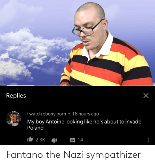 Iwatch: Replies  Iwatch ebony porn. 16 hours ago  My boy Antoine looking like he's about to invade  Poland  2.3K  E 14  X Fantano the Nazi sympathizer