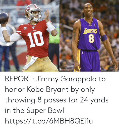 honor: REPORT: Jimmy Garoppolo to honor Kobe Bryant by only throwing 8 passes for 24 yards in the Super Bowl https://t.co/6MBH8QEifu