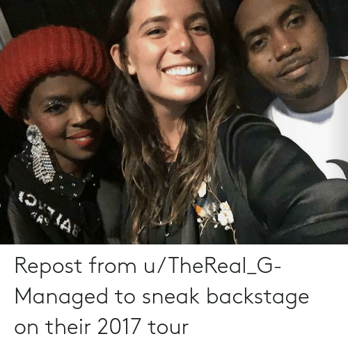 Thereal: Repost from u/TheReal_G- Managed to sneak backstage on their 2017 tour