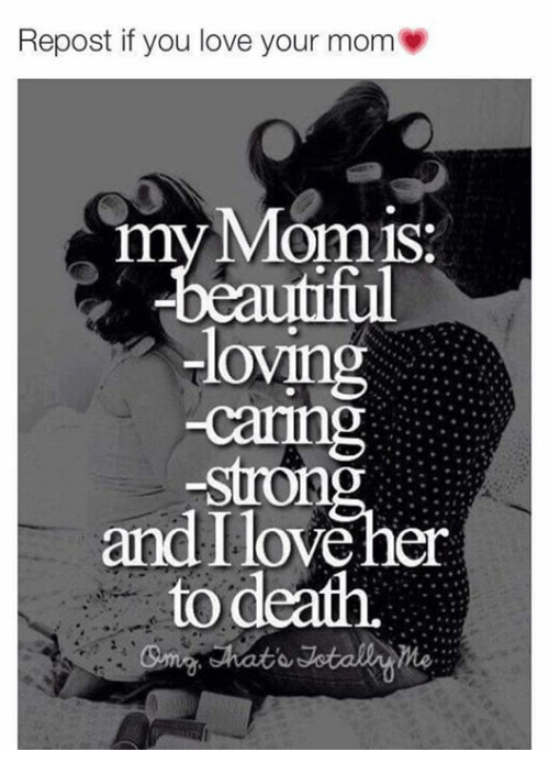 Repost If: Repost if you love your mom  my Momis  loving  and I love her  ful  hato