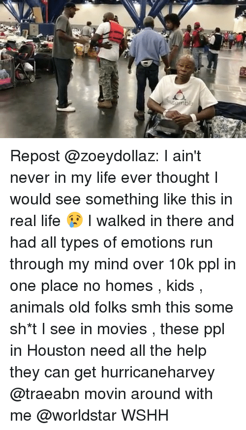 Animals, Life, and Memes: Repost @zoeydollaz: I ain't never in my life ever thought I would see something like this in real life 😢 I walked in there and had all types of emotions run through my mind over 10k ppl in one place no homes , kids , animals old folks smh this some sh*t I see in movies , these ppl in Houston need all the help they can get hurricaneharvey @traeabn movin around with me @worldstar WSHH
