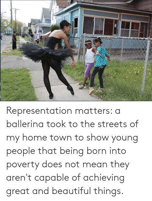 Young: Representation matters: a ballerina took to the streets of my home town to show young people that being born into poverty does not mean they aren't capable of achieving great and beautiful things.