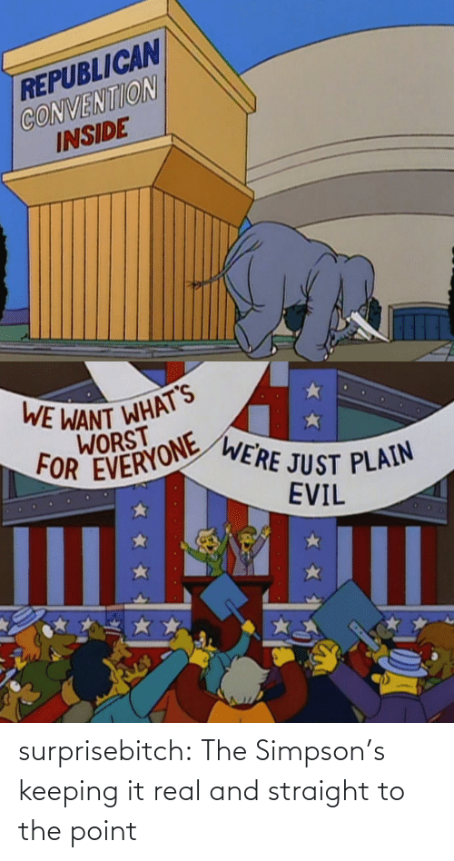 It Real: REPUBLICAN  CONVENTION  INSIDE   WE WANT WHAT'S  WORST  FOR EVERYONE  WE'RE JUST PLAIN  EVIL surprisebitch:  The Simpson's keeping it real and straight to the point