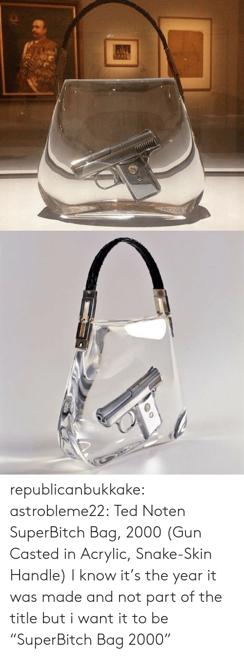 """Casted: republicanbukkake: astrobleme22:  Ted Noten  SuperBitch Bag, 2000  (Gun Casted in Acrylic, Snake-Skin Handle)  I know it's the year it was made and not part of the title but i want it to be """"SuperBitch Bag 2000"""""""