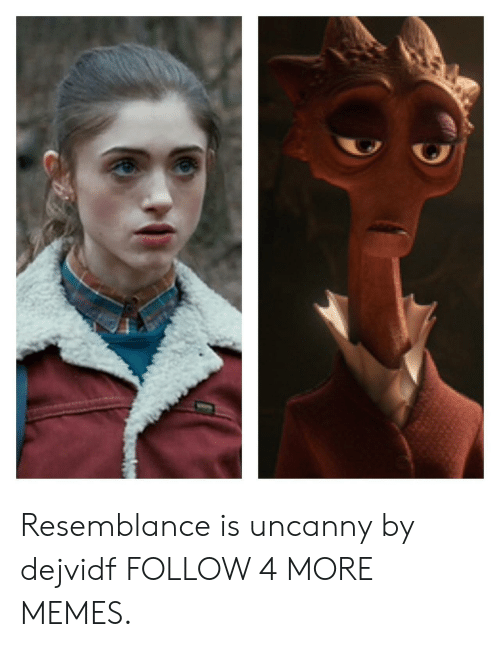 resemblance: Resemblance is uncanny by dejvidf FOLLOW 4 MORE MEMES.