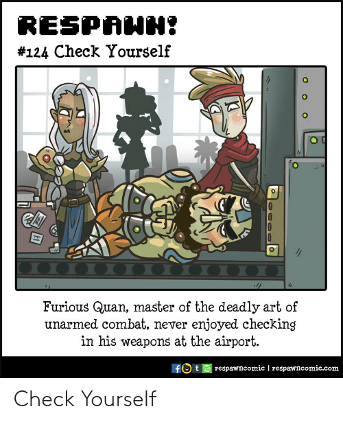 Check Yourself, Never, and Art: RESPAHH  #124 Check Yourself  0000 00000 00  Furious Quan, master of the deadly art of  unarmed combat, never enjoyed checking  in his weapons at the airport.  respawncomic | respawncomic.com Check Yourself