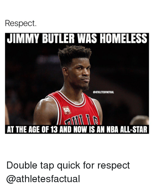 nba all stars: Respect.  JIMMY BUTLER WAS HOMELESS  @ATHLETESFACTUAL  AT THE AGE OF 13 AND NOW IS AN NBA ALL-STAR Double tap quick for respect @athletesfactual