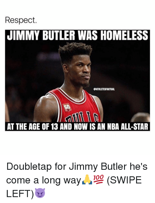 nba all stars: Respect.  JIMMY BUTLER WAS HOMELESS  OPATHLETESFACTUAL  AT THE AGE OF 13 AND NOW IS AN NBA ALL-STAR Doubletap for Jimmy Butler he's come a long way🙏💯 (SWIPE LEFT)😈