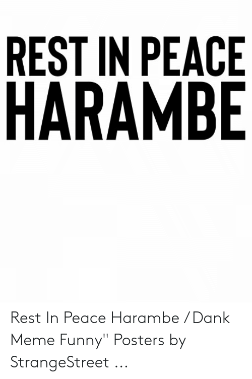 "Dank, Funny, and Meme: REST IN PEACE  HARAMBE Rest In Peace Harambe / Dank Meme Funny"" Posters by StrangeStreet ..."