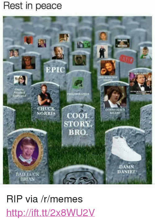 """Overly Attached: Rest in peace  NOT PASS  EPIC  ONE DOES NOT  Overly  Attached  Girlfriend  CHUCK  CONSPIRACY  KEANU  NORRIS COOL  STORY  BRO.  DAMN  DANIEL  BAD LUcK  BRIAN <p>RIP via /r/memes <a href=""""http://ift.tt/2x8WU2V"""">http://ift.tt/2x8WU2V</a></p>"""