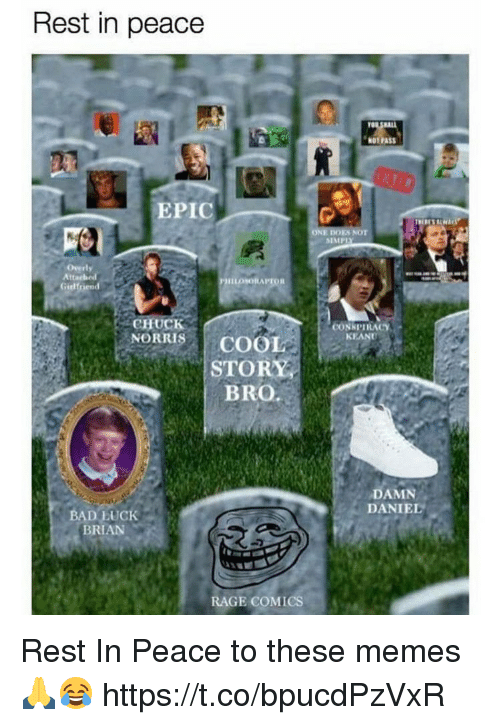 Damn Daniell: Rest in peace  NOT PASS  EPIC  SIMP  Overly  Att  Gielfriend  CHUCK  NORRISCOOL  CONKPIRACY  KEAND  STORY  BRO.  DAMN  DANIEL  BAD LUCK  BRIAN  RAGE COMICS, Rest In Peace to these memes 🙏😂 https://t.co/bpucdPzVxR