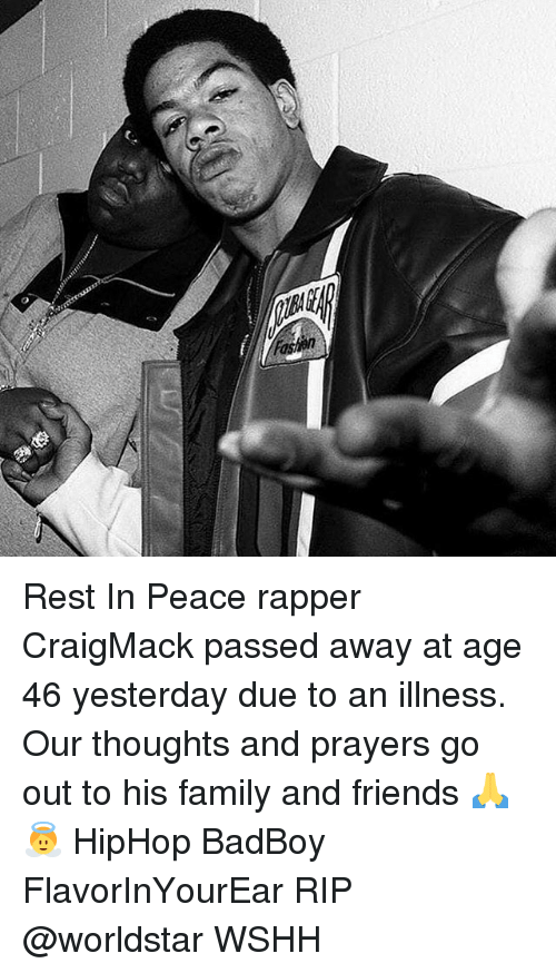 Family, Friends, and Memes: Rest In Peace rapper CraigMack passed away at age 46 yesterday due to an illness. Our thoughts and prayers go out to his family and friends 🙏👼 HipHop BadBoy FlavorInYourEar RIP @worldstar WSHH