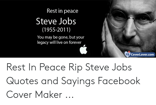 Rest In Peace Steve Jobs >> Rest In Peace Steve Jobs 1955 2011 You May Be Gone But Your Legacy