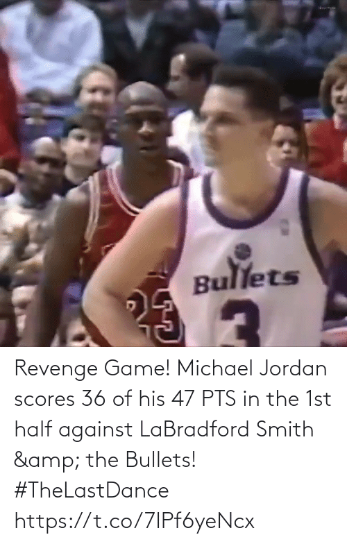 bullets: Revenge Game!  Michael Jordan scores 36 of his 47 PTS in the 1st half against LaBradford Smith & the Bullets! #TheLastDance   https://t.co/7IPf6yeNcx