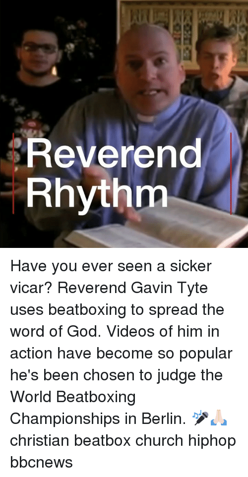 Beatbox, Church, and God: Revereno  Rhythm Have you ever seen a sicker vicar? Reverend Gavin Tyte uses beatboxing to spread the word of God. Videos of him in action have become so popular he's been chosen to judge the World Beatboxing Championships in Berlin. 🎤🙏🏻 christian beatbox church hiphop bbcnews