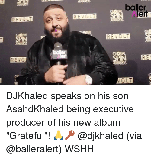 "executions: REVOLT  REVOLT  baller  PN ert  REVO  EBY  TO LT DJKhaled speaks on his son AsahdKhaled being executive producer of his new album ""Grateful""! 🙏🔑 @djkhaled (via @balleralert) WSHH"