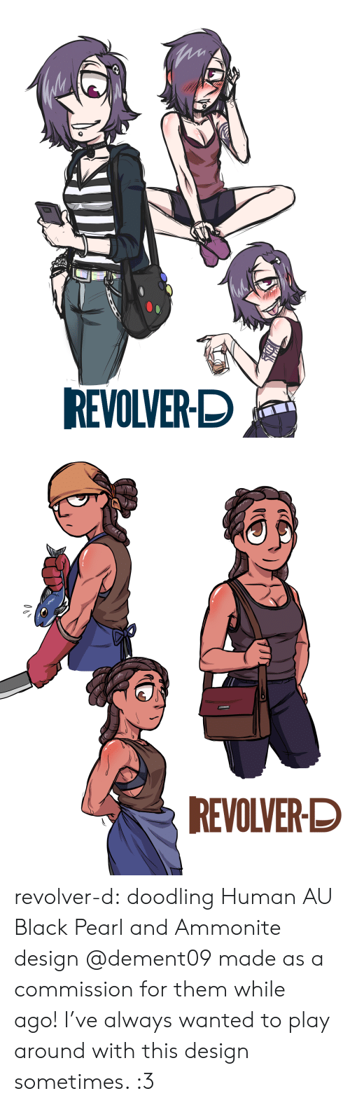 doodling: REVOLVER-D   REVOLVER-D revolver-d:    doodling Human AU Black Pearl and Ammonite design @dement09made as a commission for them while ago!I've always wanted to play around with this design sometimes. :3