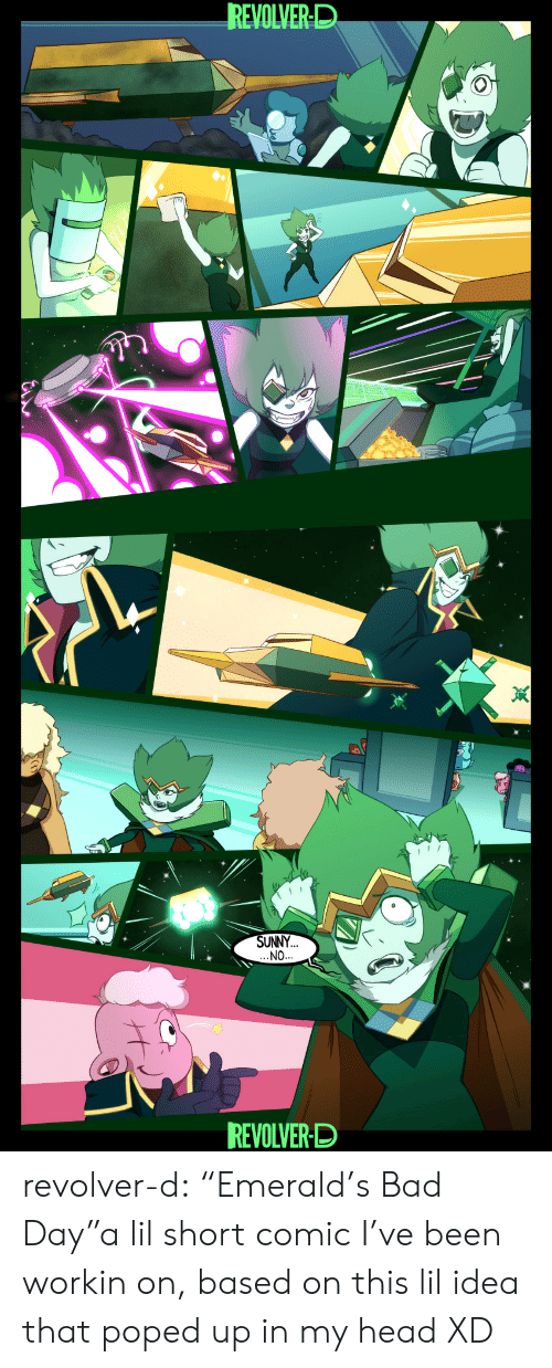 "sunny: REVOLVER-D  SUNNY  NO  REVOLVER-D revolver-d:  ""Emerald's Bad Day""a lil short comic I've been workin on, based on this lil idea that poped up in my head XD"