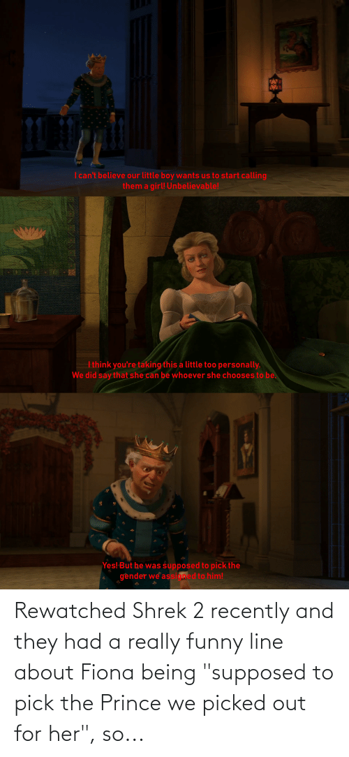 "Picked: Rewatched Shrek 2 recently and they had a really funny line about Fiona being ""supposed to pick the Prince we picked out for her"", so..."
