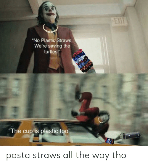 """Dank Memes, All The, and Pasta: REXIT  """"No Plastic Straws,  We're saving the  turtles!""""  The cup is plastic too"""" pasta straws all the way tho"""