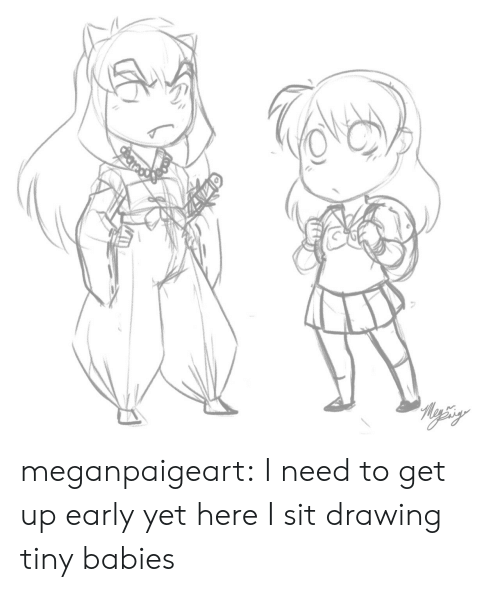 tiny babies: Reysiy  Baned meganpaigeart:  I need to get up early yet here I sit drawing tiny babies