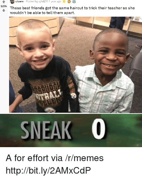 Af, Friends, and Haircut: rfaww . Posted by lykdja 5 1 year af n  23k These best friends got the same haircut to trick their teacher so she  wouldn't be able to tell them apart.  SNEAK 0 A for effort via /r/memes http://bit.ly/2AMxCdP