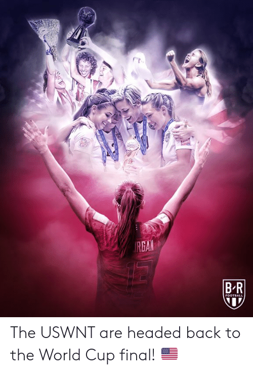 Football, World Cup, and World: RGAN  BR  FOOTBALL The USWNT are headed back to the World Cup final! 🇺🇸