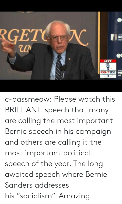 """Long Awaited: RGETC  LIVE  RIGHT SIDE c-bassmeow:  Please watch this BRILLIANT speech that many are calling the most important Bernie speech in his campaign and others are calling it the most important political speech of the year. The long awaited speech where Bernie Sanders addresses his""""socialism"""". Amazing."""