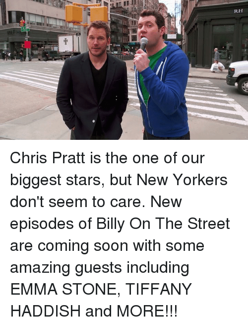 Chris Pratt, Dank, and Soon...: RH Chris Pratt is the one of our biggest stars, but New Yorkers don't seem to care. New episodes of Billy On The Street are coming soon with some amazing guests including EMMA STONE, TIFFANY HADDISH and MORE!!!