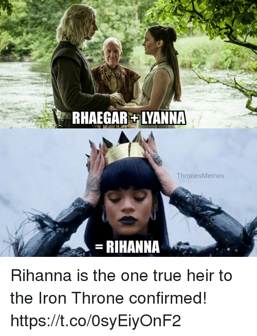 ironing: RHAEGARYANNA  ThronesMemes  RIHANNA Rihanna is the one true heir to the Iron Throne confirmed! https://t.co/0syEiyOnF2