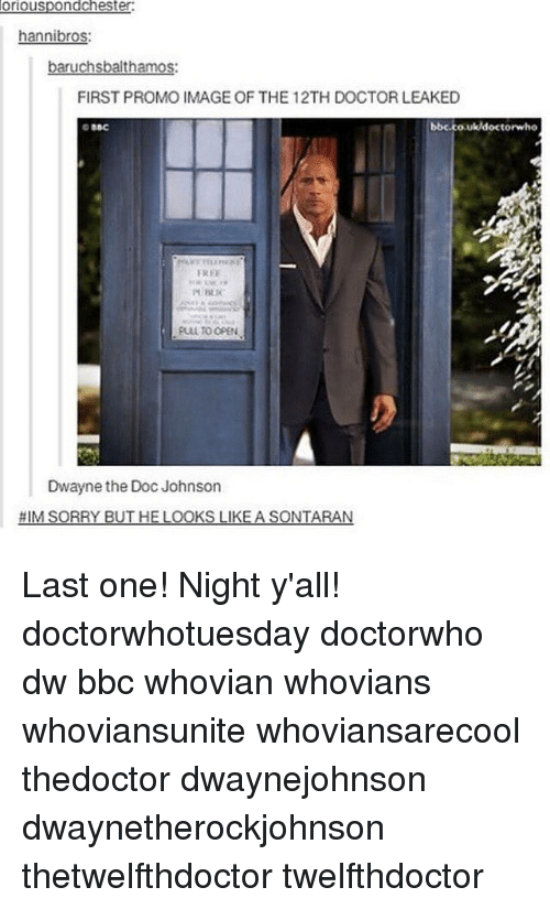 The Doc: ri  hannibros  baruchsbalthamos:  FIRST PROMO IMAGE OF THE 12TH DOCTOR LEAKED  bbc.co.ukldoctorwho  EREF  PULL TO OPEN  Dwayne the Doc Johnson Last one! Night y'all! doctorwhotuesday doctorwho dw bbc whovian whovians whoviansunite whoviansarecool thedoctor dwaynejohnson dwaynetherockjohnson thetwelfthdoctor twelfthdoctor
