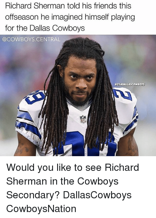Cowboysnation: Richard Sherman told his friends this  offseason he imagined himself playing  for the Dallas Cowboys  @COWBOYS CENTRAL  e2UDALLASCOWBOYS  NEL Would you like to see Richard Sherman in the Cowboys Secondary? DallasCowboys CowboysNation ✭