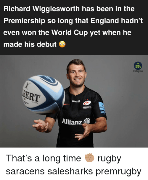 England, Memes, and World Cup: Richard Wigglesworth has been in the  Premiership so long that England hadn't  even won the World Cup yet when he  made his debut  RUGBY  MEMES  Instagiam  ER  Allianz That's a long time ✊🏽 rugby saracens salesharks premrugby